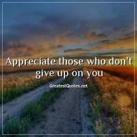 Appreciate those who don't give up on you