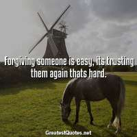Forgiving someone is easy, its trusting them again thats hard