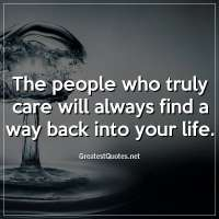 The people who truly care will always find a way back into your life