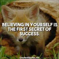 Believing in yourself is the first secret of success