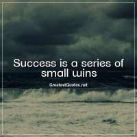 Success is a series of small wins.