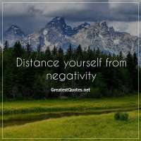 Distance yourself from negativity.