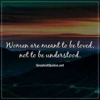 Women are meant to be loved, not to be understood