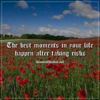 The best moments in your life happen after taking risks