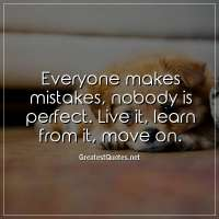 Everyone makes mistakes, nobody is perfect. Live it, learn from it, move on