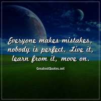 Everyone makes mistakes, nobody is perfect. Live it, learn from it, move on.