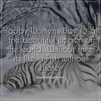 Happy Womens Day to all the beautiful women of the world... Without them its like a Fish without Water