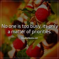 No one is too busy, its only a matter of priorities
