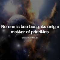 No one is too busy, its only a matter of priorities.