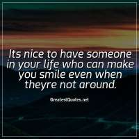Its nice to have someone in your life who can make you smile even when theyre not around