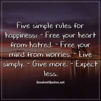 Five simple rules for happiness: - Free your heart from hatred. - Free your mind from worries. - Live simply. - Give more. - Expect less.